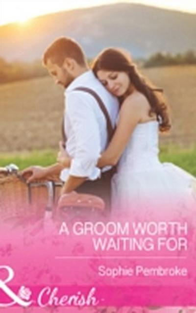 Groom Worth Waiting For (Mills & Boon Cherish)