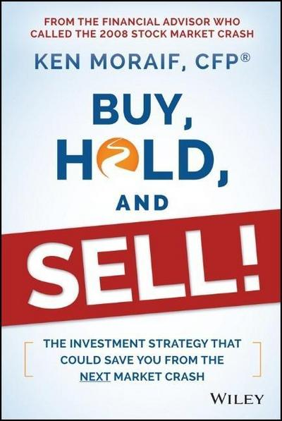 Buy, Hold, and Sell!: The Investment Strategy That Could Save You from the Next Market Crash