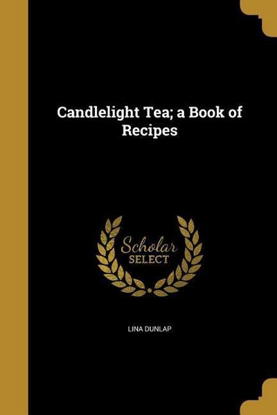 CANDLELIGHT TEA A BK OF RECIPE