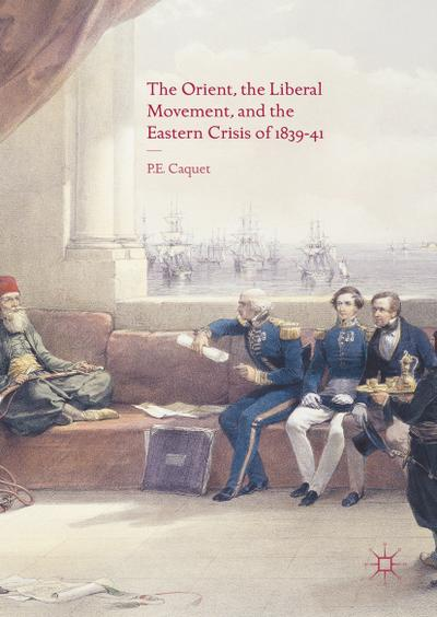 The Orient, the Liberal Movement, and the Eastern Crisis of 1839-41