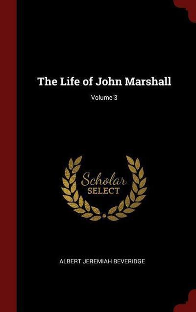 The Life of John Marshall; Volume 3
