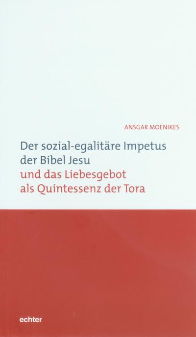 Der sozial-egalitäre Impetus der Bibel Jesu und das Liebesgebot als Quintessenz der Tora