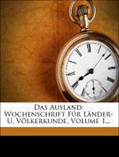 Das Ausland: Wochenschrift für Länder- und Völkerkunde. Dritter Jahrgang.