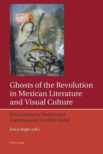 Ghosts of the Revolution in Mexican Literature and Visual Culture
