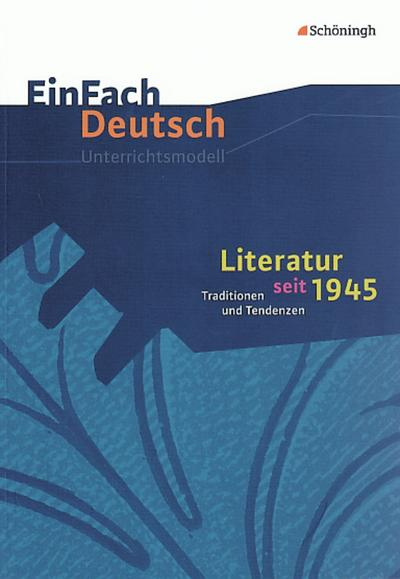 Literatur seit 1945. EinFach Deutsch Unterrichtsmodelle