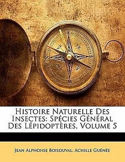 Histoire Naturelle Des Insectes: Spécies Général Des Lépidoptères, Volume 5