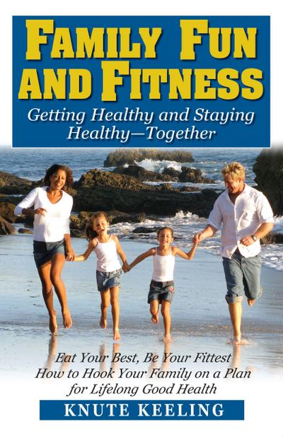 Family Fun and Fitness: Getting Healthy and Staying Healthy--Together