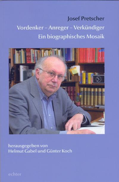 Josef Pretscher, Vordenker - Anreger - Verkündiger