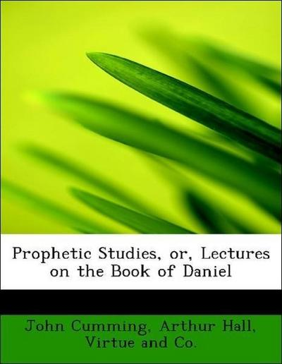 Prophetic Studies, or, Lectures on the Book of Daniel