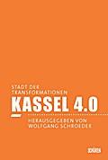 Kassel 4.0 - Stadt der Transformationen; Hrsg. v. Schroeder, Wolfgang; Deutsch