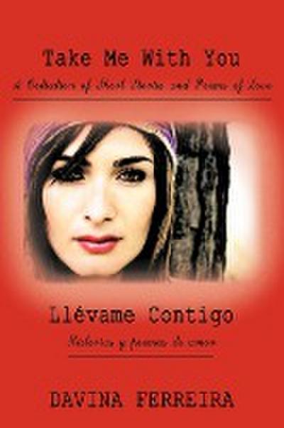 Take Me with You: A Collection of Short Stories and Poems of Love: Llvame Contigo: Historias y Poemas de Amor