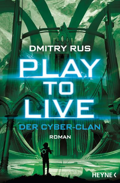 Play to Live - Der Cyber-Clan: Roman (Play to Live-Serie, Band 2)