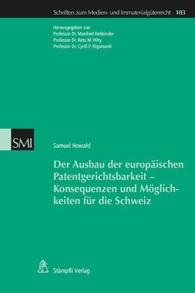 Der Ausbau der europäischen Patentgerichtsbarkeit - Konsequenzen und Möglichkeiten für die Schweiz