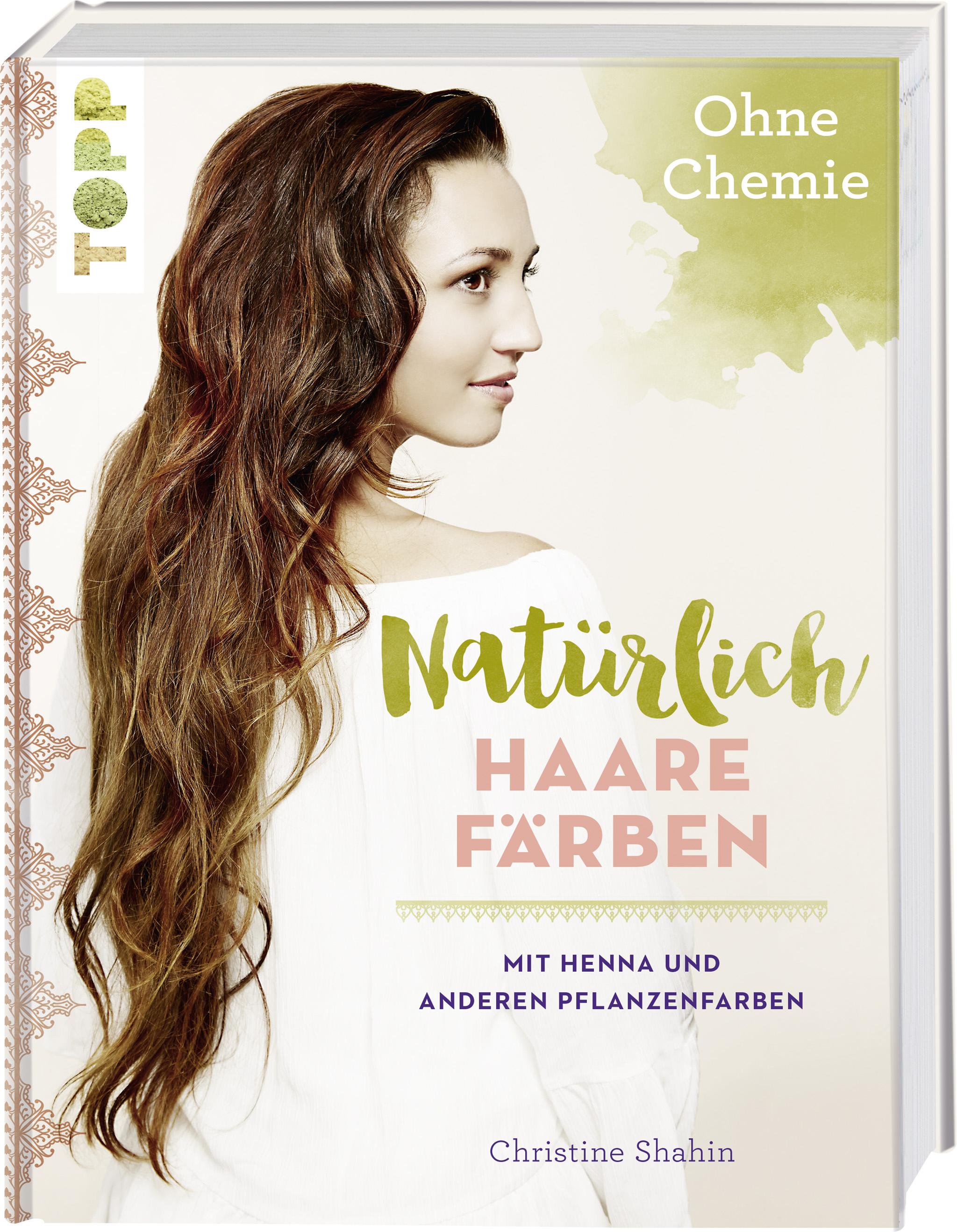 Natürlich Haare färben - Mit Henna und anderen Pflanzenfarben, ohne Chemie! ...