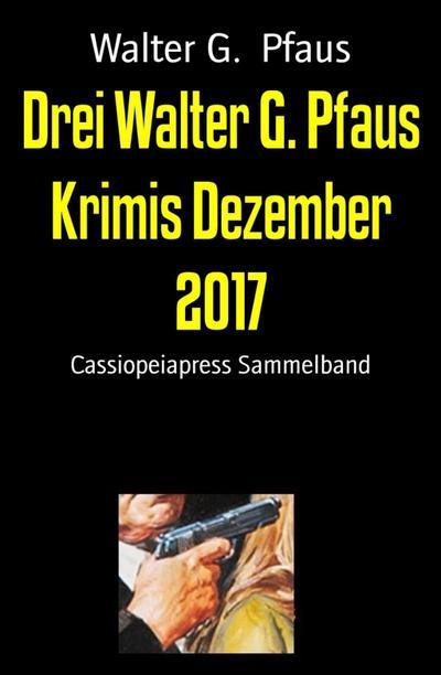 Drei Walter G. Pfaus Krimis Dezember 2017