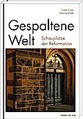 Gespaltene Welt; Schauplätze der Reformation; ...