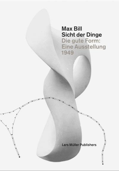 Max Bill. Sicht der Dinge