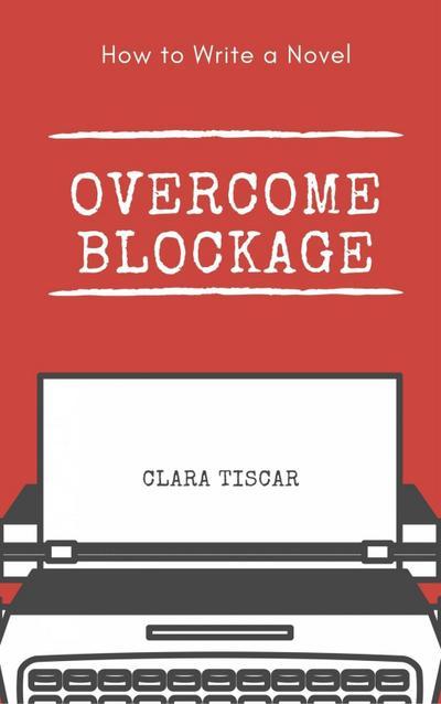 How to Write a Novel: Overcome blockage