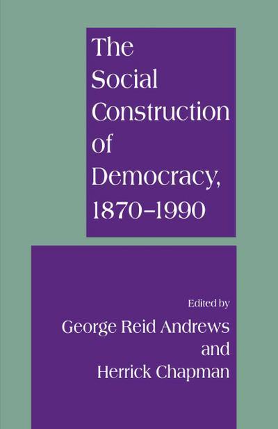 The Social Construction of Democracy, 1870-1990