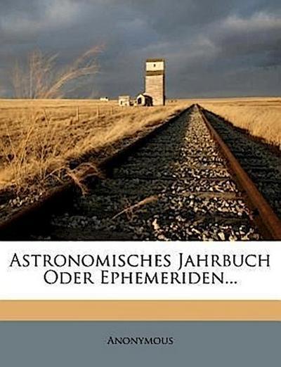 Astronomisches Jahrbuch oder Ephemeriden fuer das Jahr 1780