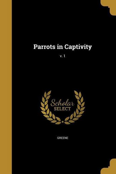 PARROTS IN CAPTIVITY V 1