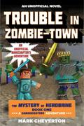 Trouble in Zombie-town: The Mystery of Herobrine: Book One: A Gameknight999 Adventure: An Unofficial Minecrafter's Adventure (Unofficial Minecrafters Mystery of Herobrine)