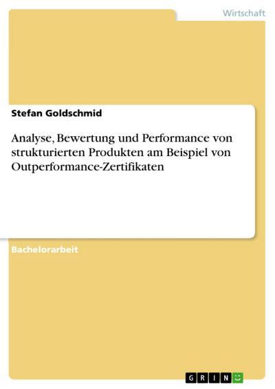 Analyse, Bewertung und Performance von strukturierten Produkten am Beispiel von Outperformance-Zertifikaten
