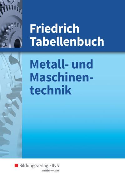 Friedrich Tabellenbuch Metall- und Maschinentechnik: Friedrich Tabellenbuch, Metalltechnik und Maschinentechnik