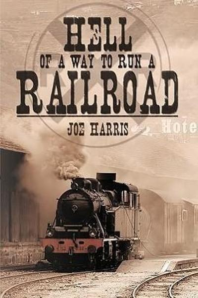 Hell of a Way to Run a Railroad