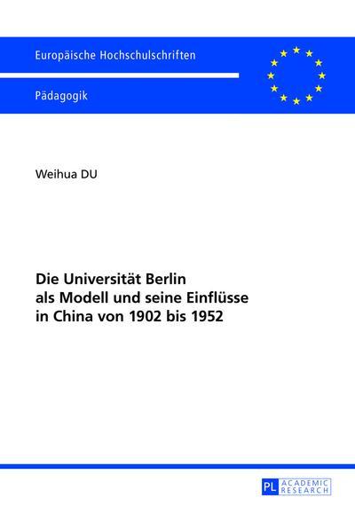 Die Universitaet Berlin als Modell und seine Einfluesse in China von 1902 bis 1952