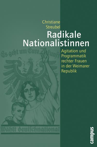 Radikale Nationalistinnen: Agitation und Programmatik rechter Frauen in der Weimarer Republik (Geschichte und Geschlechter, 55)