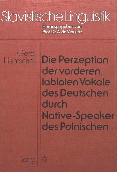 Die Perzeption der vorderen, labialen Vokale des Deutschen durch Native-Speaker des Polnischen
