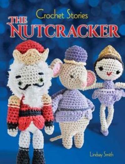 Crochet Stories: E. T. A. Hoffmann's The Nutcracker