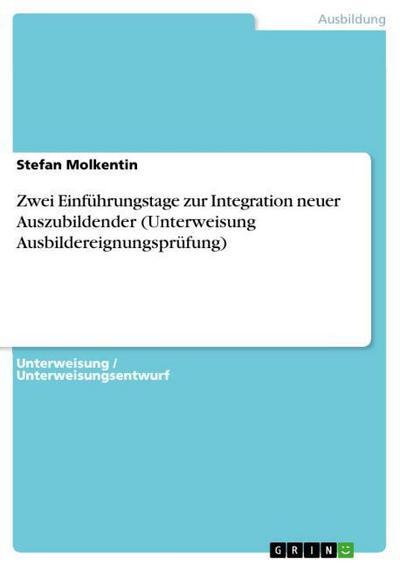 Zwei Einführungstage zur Integration neuer Auszubildender (Unterweisung Ausbildereignungsprüfung)