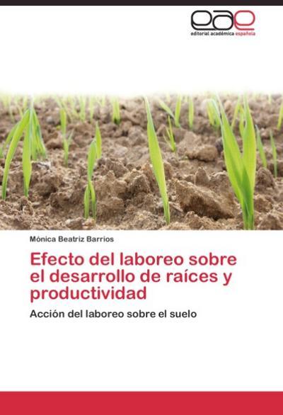 Efecto del laboreo sobre el desarrollo de raíces y productividad
