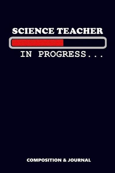 Science Teacher in Progress: Composition Notebook, Funny Birthday Journal for School Science Tutors to Write on