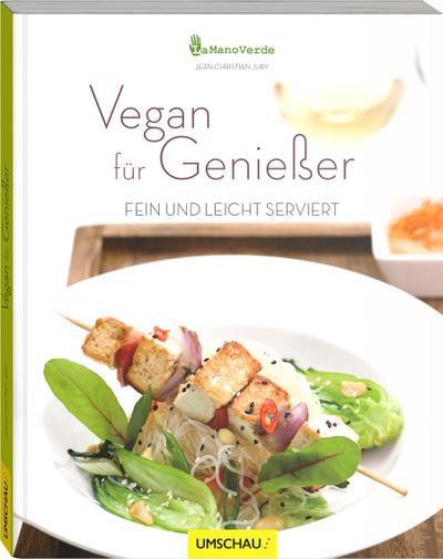 Vegan für Genießer: Fein und leicht serviert