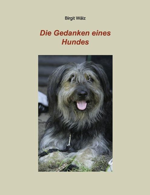 Birgit Wälz ~ Die Gedanken eines Hundes 9783981227086