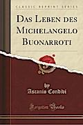 Das Leben des Michelangelo Buonarroti (Classic Reprint)