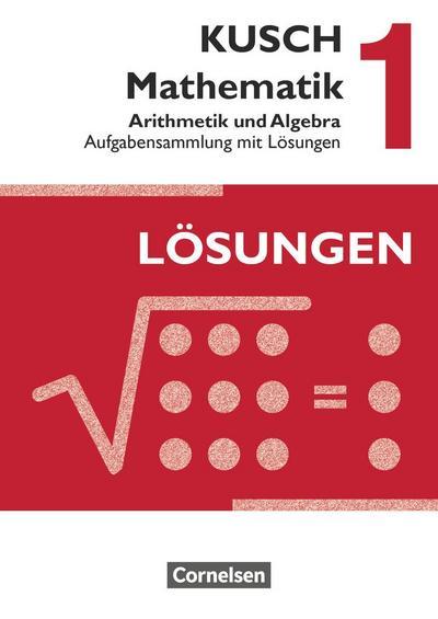 Kusch: Mathematik 1. Arithmetik und Algebra. Aufgabensammlung mit Lösungen