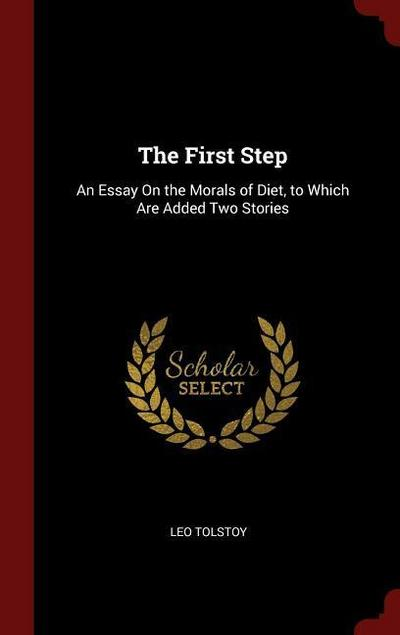 The First Step: An Essay on the Morals of Diet, to Which Are Added Two Stories