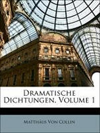 Dramatische Dichtungen, Erster Band