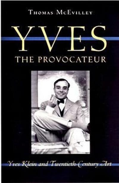 Yves the Provocateur: Yves Klein and Twentieth-Century Art