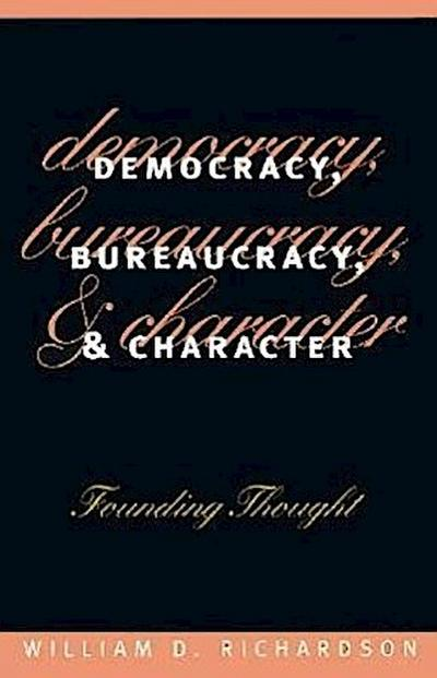 Democracy, Bureaucracy, and Character: Founding Thought