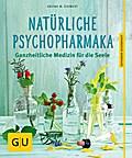 Natürliche Psychopharmaka: Ganzheitliche Medi ...