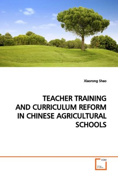 TEACHER TRAINING AND CURRICULUM REFORM IN CHINESEAGRICULTURAL SCHOOLS