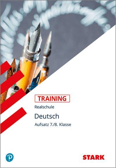 STARK Training Realschule - Deutsch Aufsatz 7./8. Klasse