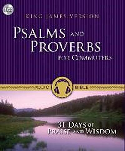 Psalms and Proverbs for Commuters-KJV: 31 Days of Praise and Wisdom