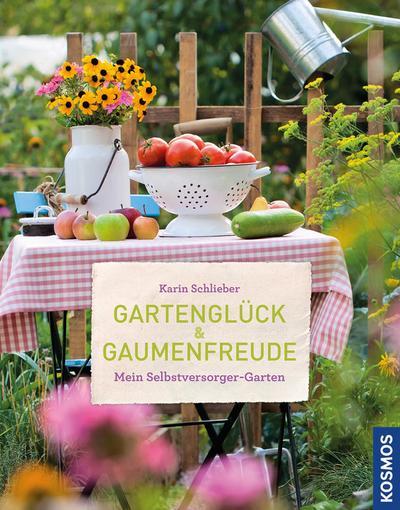 Gartenglück und Gaumenfreude; Mein Selbstversorger-Garten; Deutsch; 330 farb. Fotos