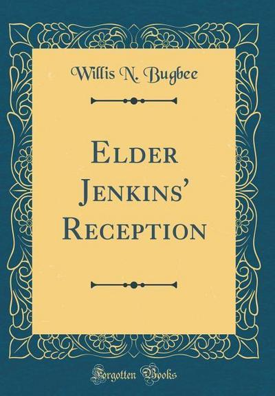 Elder Jenkins' Reception (Classic Reprint)